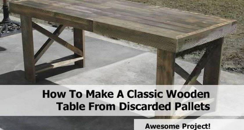 Make Classic Wooden Table Discarded Pallets